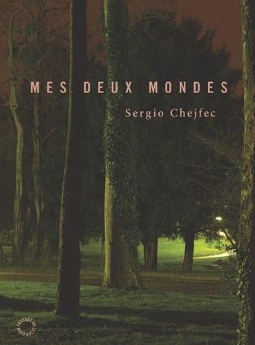 Le livre du mois : Mes deux mondes, Sergio Chejfec