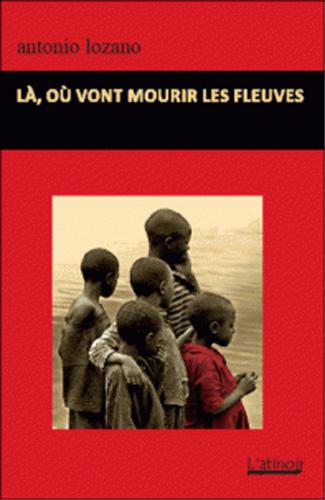 Couverture d'ouvrage: Là, où vont mourir les fleuves