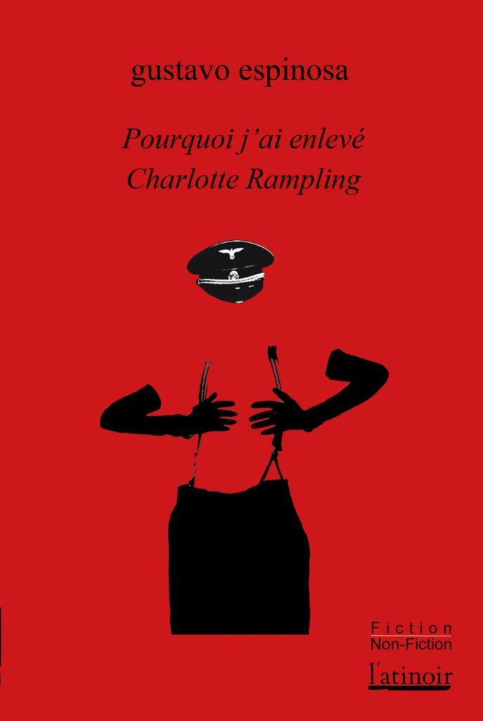 Couverture d'ouvrage: Pourquoi j'ai enlevé Charlotte Rampling